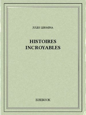 Histoires incroyables - Lermina, Jules - Bibebook cover