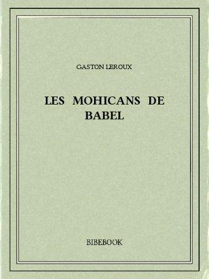 Les Mohicans de Babel - Leroux, Gaston - Bibebook cover