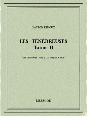 Les Ténébreuses 2 - Leroux, Gaston - Bibebook cover