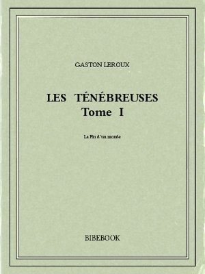 Les Ténébreuses I - Leroux, Gaston - Bibebook cover