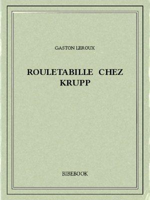 Rouletabille chez Krupp - Leroux, Gaston - Bibebook cover