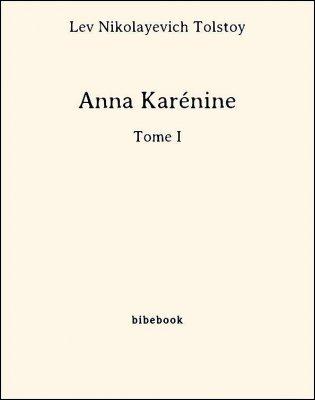 Anna Karénine - Tome I - Tolstoy, Lev Nikolayevich - Bibebook cover