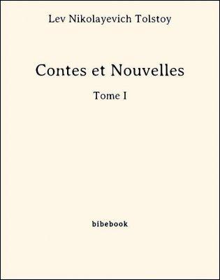Contes et Nouvelles - Tome I - Tolstoy, Lev Nikolayevich - Bibebook cover