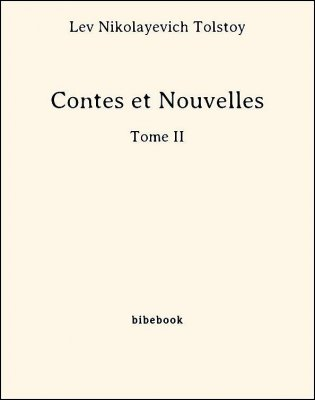 Contes et Nouvelles - Tome II - Tolstoy, Lev Nikolayevich - Bibebook cover
