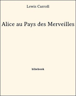 Alice au Pays des Merveilles - Carroll, Lewis - Bibebook cover