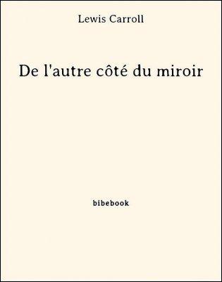 De l'autre côté du miroir - Carroll, Lewis - Bibebook cover