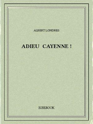 Adieu Cayenne! - Londres, Albert - Bibebook cover
