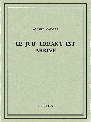 Le juif errant est arrivé - Londres, Albert - Bibebook cover