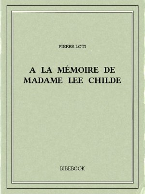 A la mémoire de madame Lee Childe - Loti, Pierre - Bibebook cover