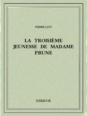 La troisième jeunesse de Madame Prune - Loti, Pierre - Bibebook cover