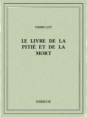 Le livre de la pitié et de la mort - Loti, Pierre - Bibebook cover