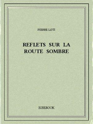 Reflets sur la route sombre - Loti, Pierre - Bibebook cover