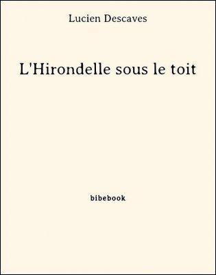 L'Hirondelle sous le toit - Descaves, Lucien - Bibebook cover