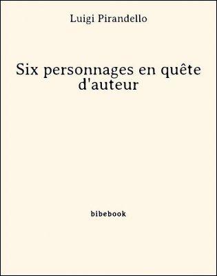 Six personnages en quête d'auteur - Pirandello, Luigi - Bibebook cover