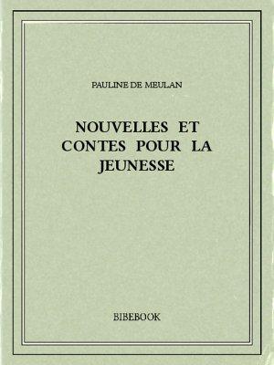 Nouvelles et contes pour la jeunesse - Meulan, Pauline de - Bibebook cover