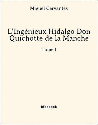 L'Ingénieux Hidalgo Don Quichotte de la Manche - Tome I - Cervantes, Miguel - Bibebook cover