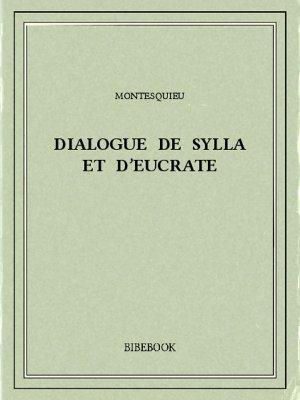 Dialogue de Sylla et d'Eucrate - Montesquieu, Charles-Louis de Secondat - Bibebook cover