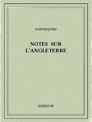 Notes sur l'Angleterre - Montesquieu, Charles-Louis de Secondat - Bibebook cover