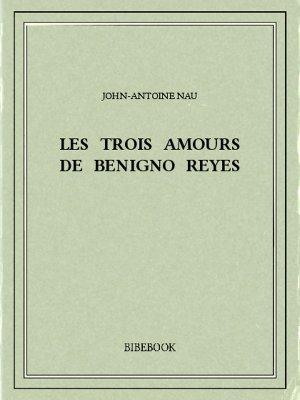 Les trois amours de Benigno Reyes - Nau, John-Antoine - Bibebook cover