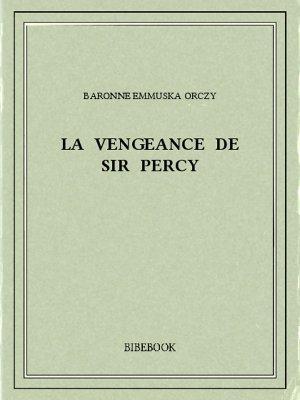 La vengeance de Sir Percy - Orczy, Baronne Emmuska - Bibebook cover
