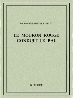 Le Mouron Rouge conduit le bal - Orczy, Baronne Emmuska - Bibebook cover