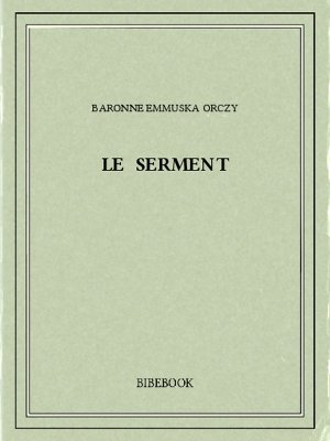 Le serment - Orczy, Baronne Emmuska - Bibebook cover