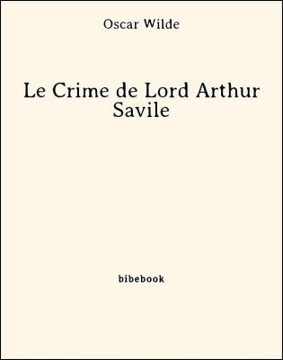 Le Crime de Lord Arthur Savile - Wilde, Oscar - Bibebook cover