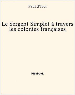 Le Sergent Simplet à travers les colonies françaises - d'Ivoi, Paul - Bibebook cover