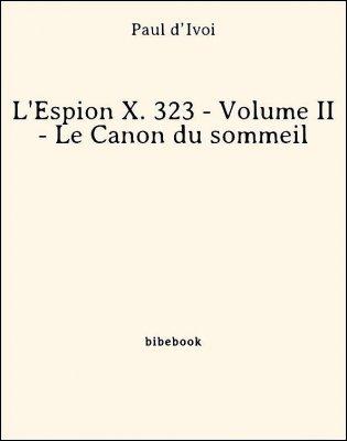 L'Espion X. 323 - Volume II - Le Canon du sommeil - d'Ivoi, Paul - Bibebook cover
