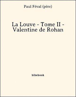 La Louve - Tome II - Valentine de Rohan - Féval (père), Paul - Bibebook cover