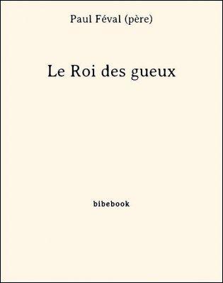 Le Roi des gueux - Féval (père), Paul - Bibebook cover
