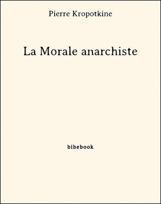 La Morale anarchiste - Kropotkine, Pierre - Bibebook cover