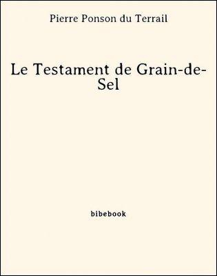 Le Testament de Grain-de-Sel - Ponson du Terrail, Pierre - Bibebook cover