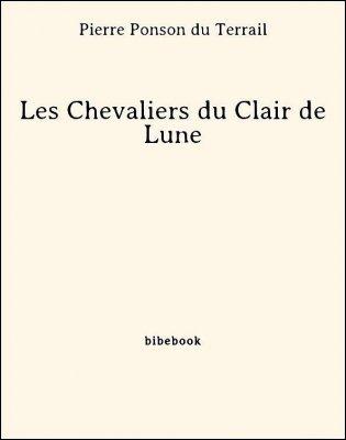 Les Chevaliers du Clair de Lune - Ponson du Terrail, Pierre - Bibebook cover