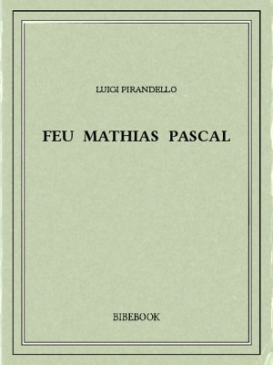 Feu Mathias Pascal - Pirandello, Luigi - Bibebook cover