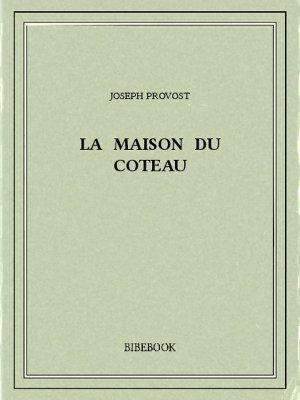 La maison du coteau - Provost, Joseph - Bibebook cover