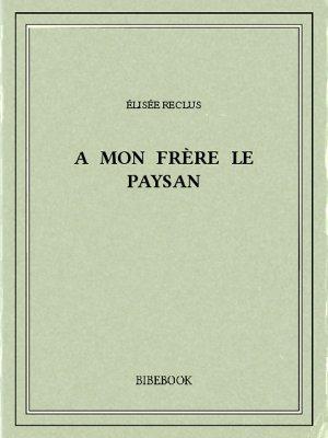 A mon Frère le paysan - Reclus, Élisée - Bibebook cover
