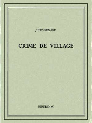 Crime de village - Renard, Jules - Bibebook cover