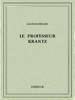 Le professeur Krantz - Renard, Maurice - Bibebook cover