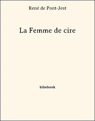 La Femme de cire - Pont-Jest, René de - Bibebook cover