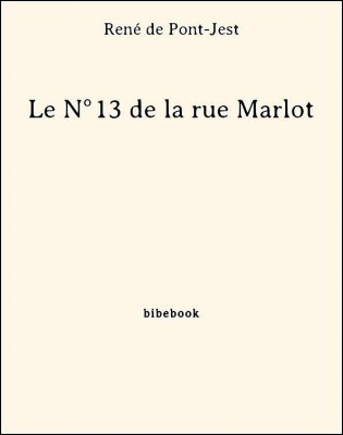 Le N°13 de la rue Marlot - Pont-Jest, René de - Bibebook cover