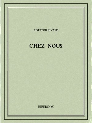 Chez nous - Rivard, Adjutor - Bibebook cover