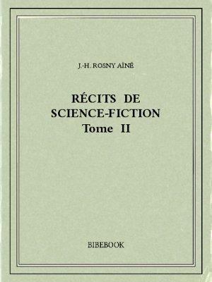 Récits de science-fiction II - Rosny Aîné, J.-H. - Bibebook cover