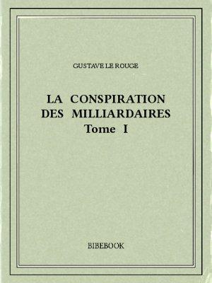 La conspiration des milliardaires I - Rouge, Gustave Le - Bibebook cover