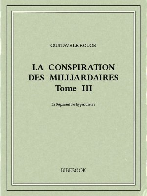 La conspiration des milliardaires III - Rouge, Gustave Le - Bibebook cover