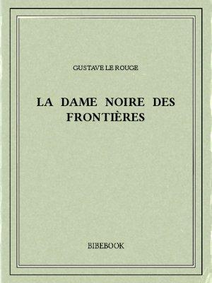 La Dame noire des frontières - Rouge, Gustave Le - Bibebook cover