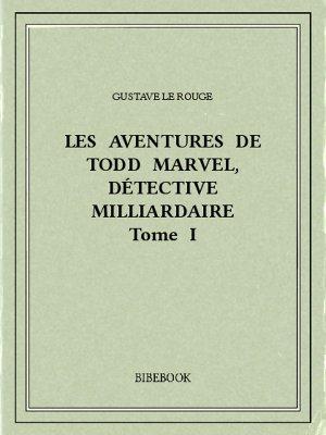 Les aventures de Todd Marvel, détective milliardaire I - Rouge, Gustave Le - Bibebook cover