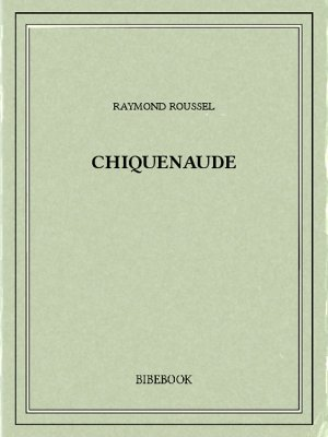 Chiquenaude - Roussel, Raymond - Bibebook cover