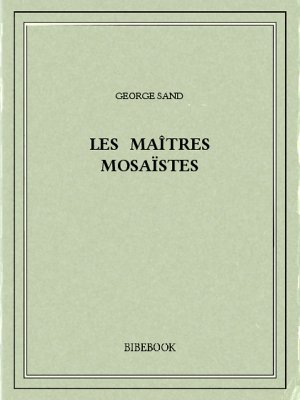 Les maîtres mosaïstes - Sand, George - Bibebook cover