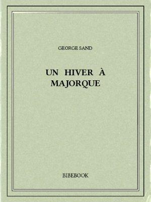 Un hiver à Majorque - Sand, George - Bibebook cover